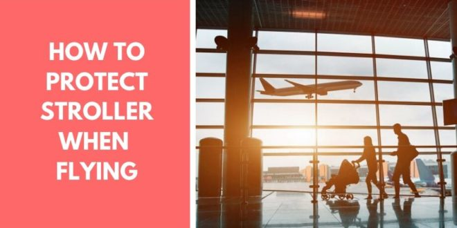 how to protect stroller when flying
