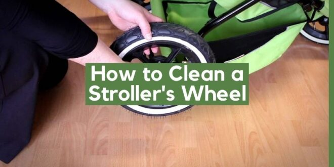 How to Clean a Stroller's Wheel